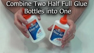 How to Combine Two Half Full Glue Bottles into One