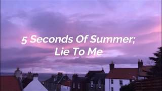 5 Seconds Of Summer - Lie To Me lyrics