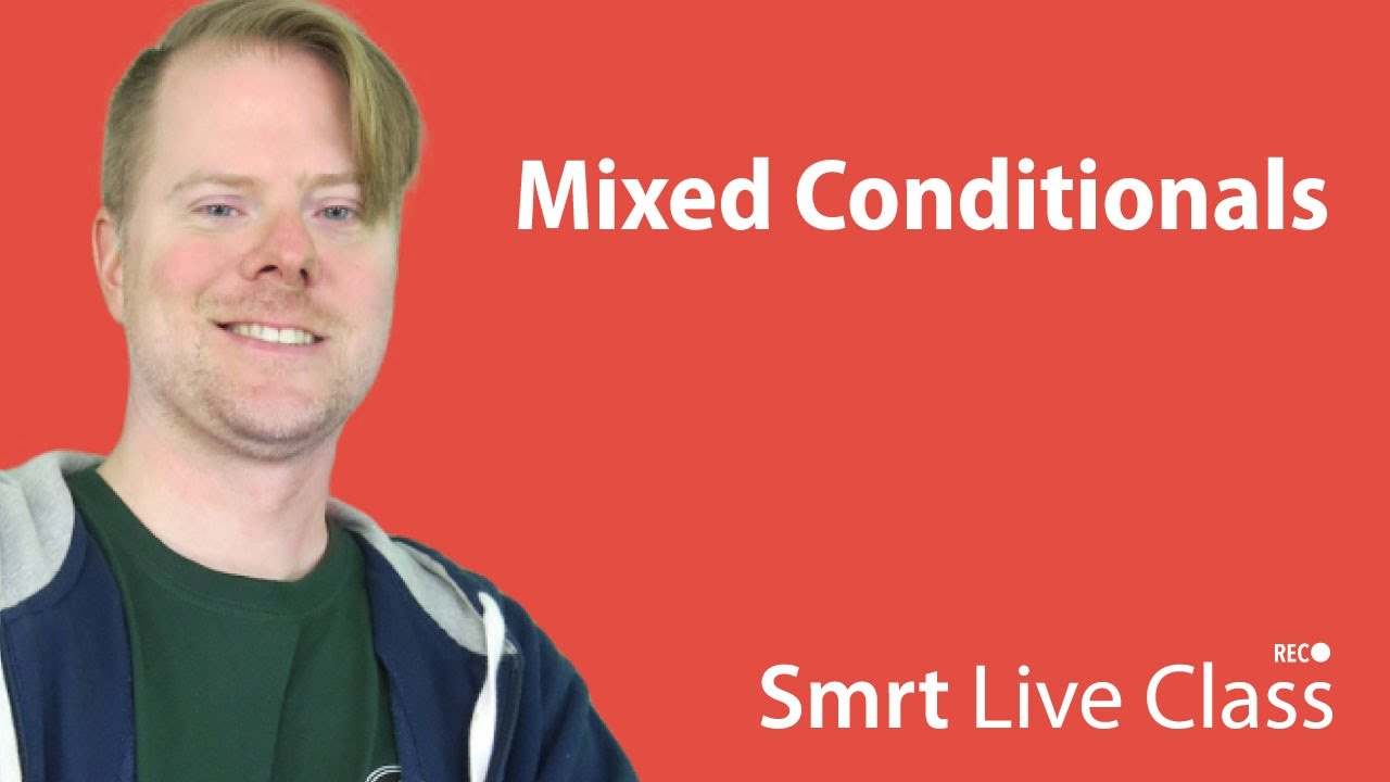 Mixed Conditionals - Upper-Intermediate English with Neal #31
