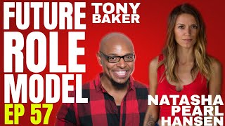Future Role Model w/ Natasha Pearl Hansen Ep 57 Tony Baker