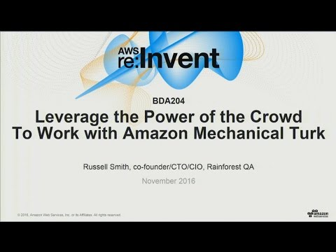 AWS re:Invent 2016: Leverage the Power of the Crowd To Work with Amazon Mechanical Turk (BDA204)