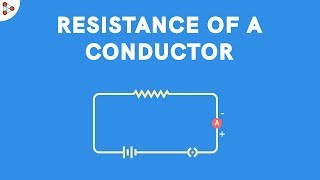 Resistance of a Conductor | Electricity and Circuits | Don't Memorise