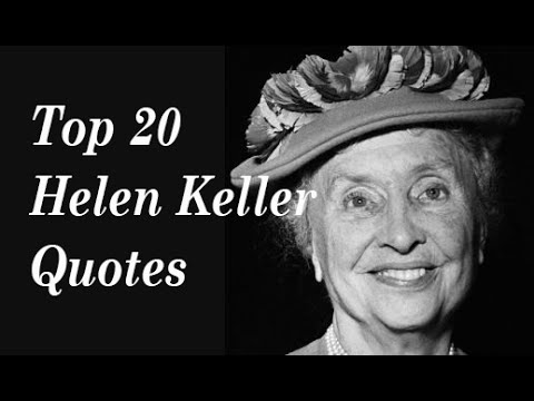 Top 20 helen keller quotes author of the story of my life youtube top 20 helen keller quotes author of the story of my life altavistaventures Image collections