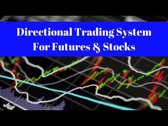 Directional Trading System For Futures & Stocks  [A Timing Edge]