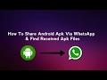 How To Share Android Apk Via WhatsApp & Find Received Apk Files