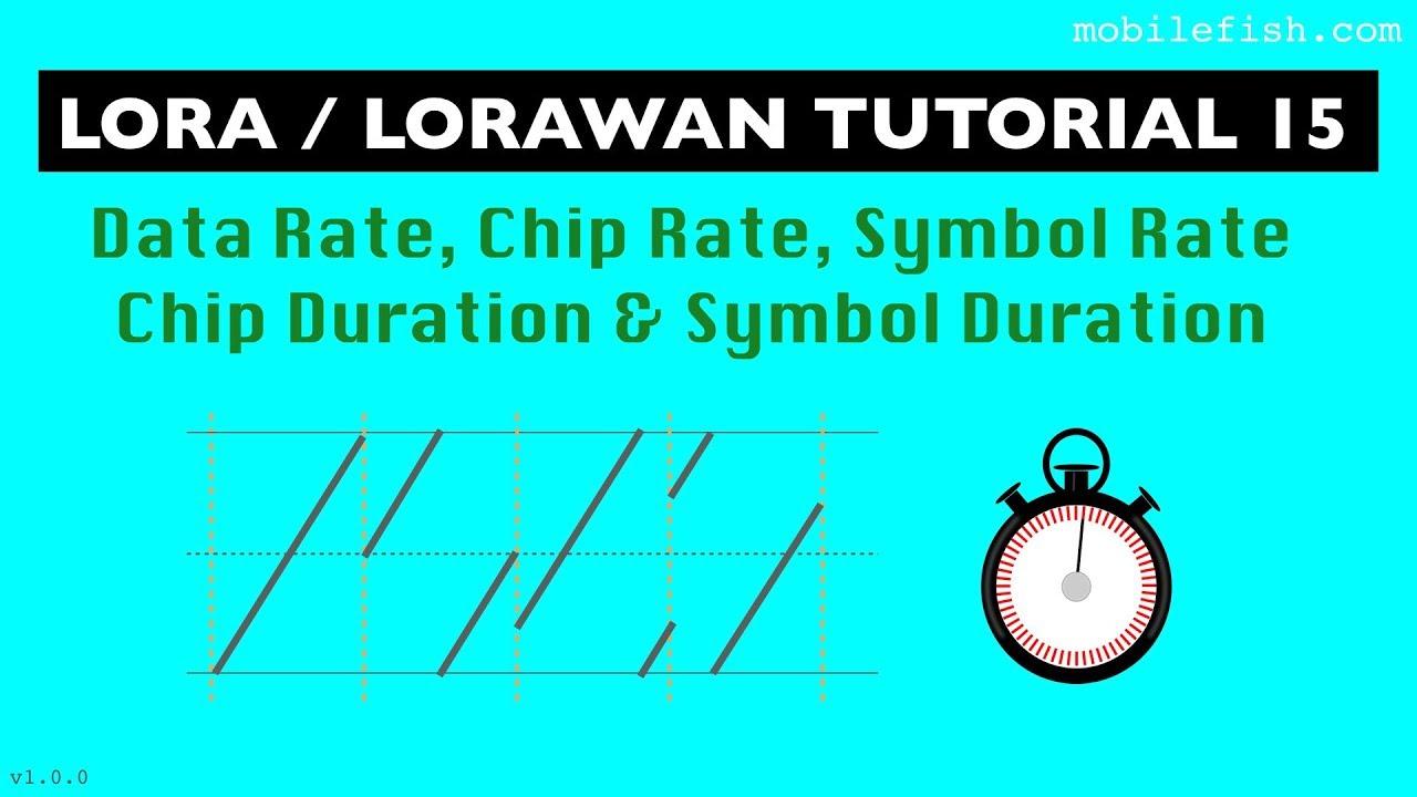 LoRa/LoRaWAN tutorial 15: Data Rate, Chip Rate, Symbol Rate, Chip Duration  and Symbol Duration
