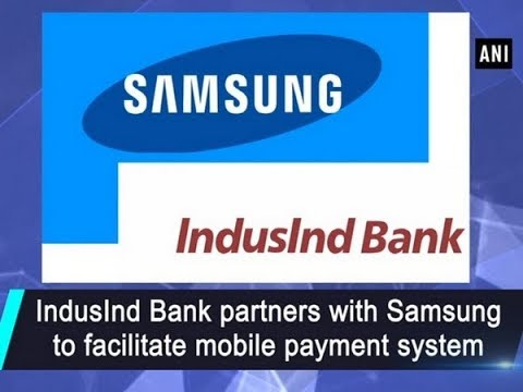 IndusInd Bank partners with Samsung to facilitate mobile payment system - ANI News