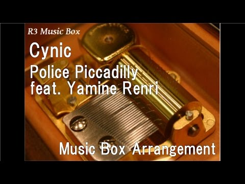 Cynic/Police Piccadilly feat. Yamine Renri [Music Box]