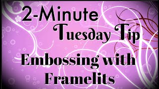 Simply Simple 2-MINUTE TUESDAY TIP - Emobssing with Framelits by Connie Stewart