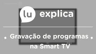 Como gravar programas na Smart TV