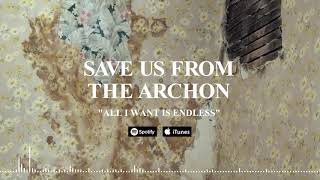 SAVE US FROM THE ARCHON - All I Want Is Endless (Official Stream)