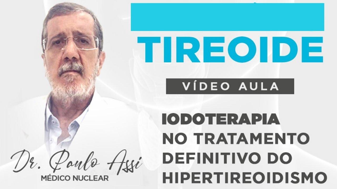 Iodoterapia no tratamento definitivo do hipertireoidismo- Dr. Paulo Assi