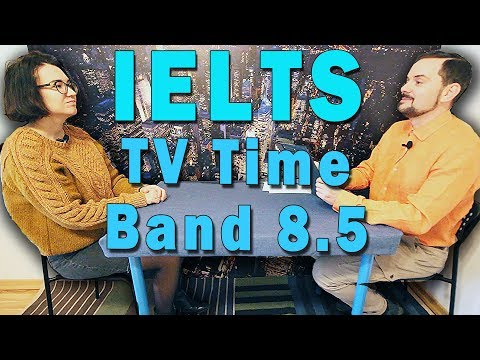 IELTS Speaking - Band 8.5 - TV Time