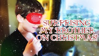 SURPRISING MY BROTHER ON CHRISTMAS