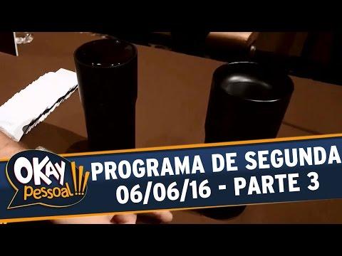 Okay Pessoal!!! (06/06/16) - Segunda - Parte 3