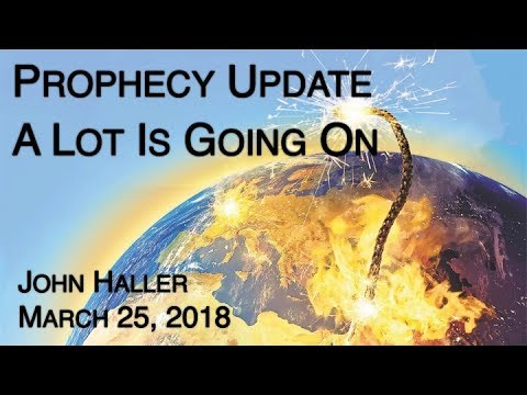 """2018 03 25 John Haller's Prophecy Update - """"A Lot is Going On"""""""
