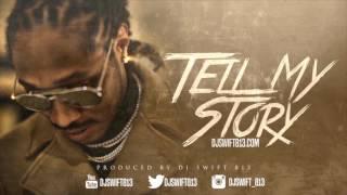 "Future - ""Tell My Story"" Type Beat [Prod. @DjSwift813] NEW INSTRUMENTAL SOLD"