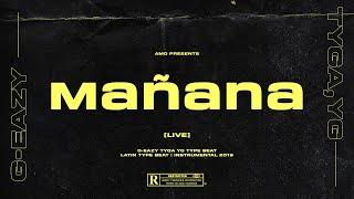 "[FREE] G-EAZY TYGA YG Type Beat ""Mañana"" | LATIN TYPE BEAT | INSTRUMENTAL 2019"