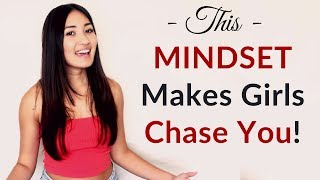 This ONE Mindset Makes Girls Chase You