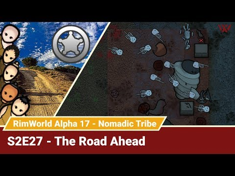 """Rimworld Nomadic Tribe S2E27 """"The Road Ahead"""" No-Pause Challenge! Alpha 17 Gameplay Let's Play"""