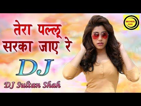Tera Pallu Sarka Jaye Re - Dj Sultan Shah