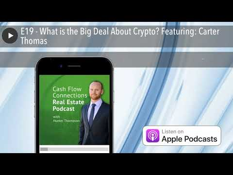 E19 - What is the Big Deal About Crypto? Featuring: Carter Thomas