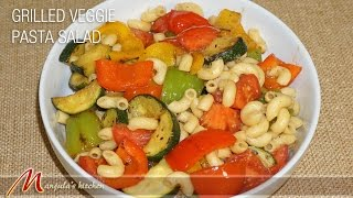 Grilled Veggie Pasta Salad By Manjula