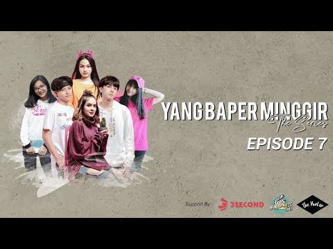 YANG BAPER MINGGIR THE SERIES - EPISODE 7