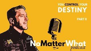 You Control Your Destiny PART 2- NoMatterWhat Podcast, Jason Hyland. Addiction Recovery Motivational