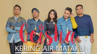 Geisha - Kering Air Mataku (Lyrics Video) MP3
