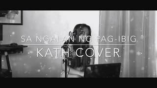 Sa Ngalan Ng Pag-ibig (Kath Cover)