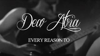 Dear Atria - Every Reason To (Official Music Video)
