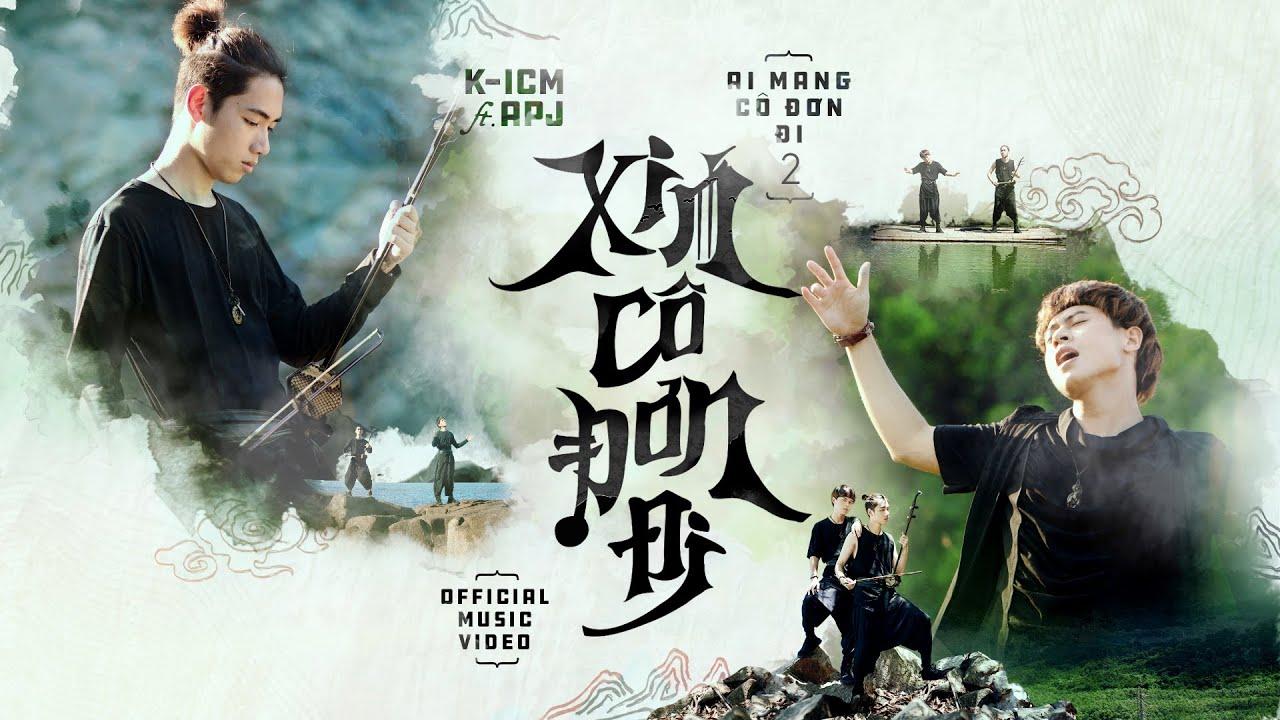 XIN CÔ ĐƠN ĐI   K-ICM FT. APJ (#AMCDD2)   OFFICIAL MUSIC VIDEO