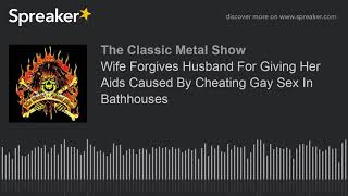 Wife Forgives Husband For Giving Her Aids Caused By Cheating Gay Sex In Bathhouses