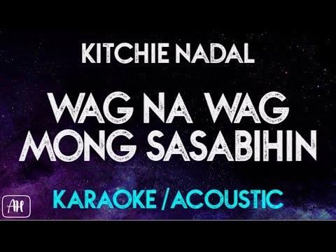 Kitchie Nadal - Wag Na Wag Mong Sasabihin (Karaoke/Acoustic Instrumental)
