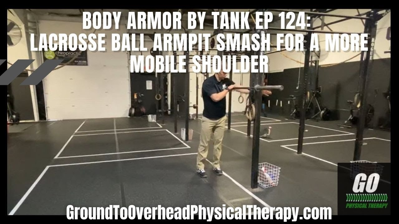 Body Armor By Tank Ep 124: Lacrosse ball Armpit Smash for a more mobile shoulder
