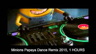 Minions Papaya Dance Remix 2015, 1 HOURS mp3