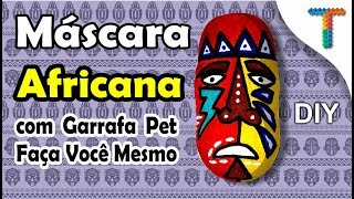 Máscara Africana com Garrafa Pet - DIY - Veja como fazer.