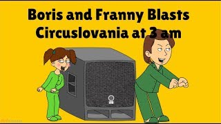 Boris and Franny Blasts Circuslovania at 3 am and Gets Both Grounded