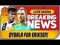 Eriksen Transfer On! Dybala Deal Definitely Off! Man Utd Transfer News