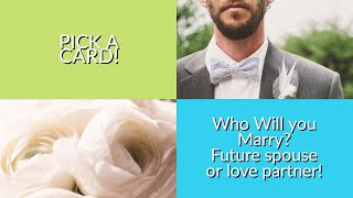 Who will you marry? Pick a Card! Future Spouse or Love Partner!