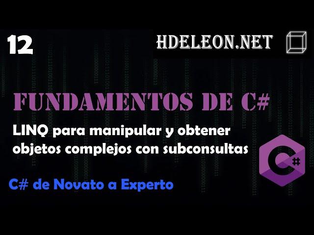 12.- LINQ para manipular y obtener objetos complejos con subconsultas | Curso de fundamentos de C#