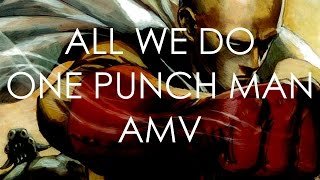 All We Do | One Punch Man | AMV