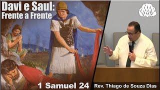 1 Samuel 24 - Davi e Saul: Frente a Frente - Rev. Thiago de Souza Dias.