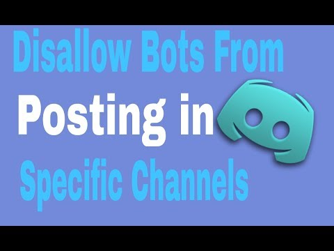 How To Disallow Bots From Posting In Specific Channels On Discord!!2018