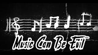 MUSIC Can Be EVIL! (Be Not Deceived)