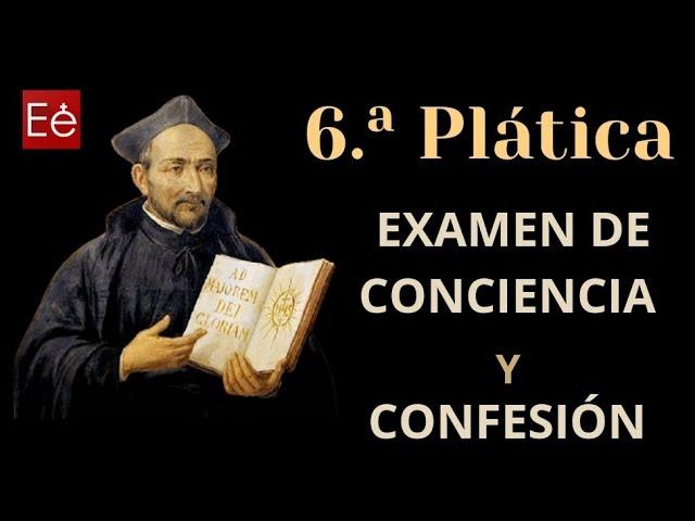 15 Examen de Conciencia y Confesión (6ª Plática - día 15)