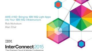 MQ Light in IBM MQ:  IBM Interconnect 2015 session AME4182