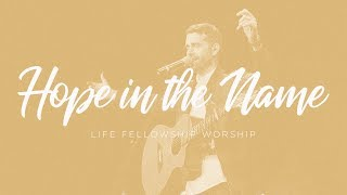 Life Fellowship Worship - HOPE IN THE NAME  - feat. Nathan Otwell