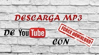 DESCARGA MP3 DE YOUTUBE CON FORCE DOWNLOAD
